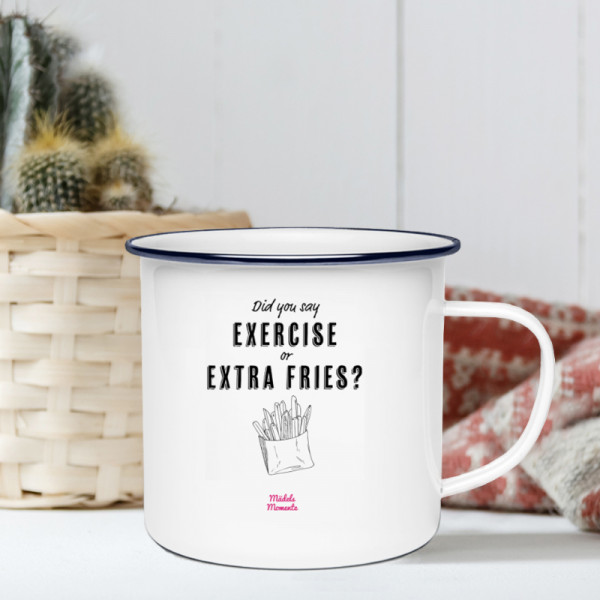 Exercise or extra fries - Emaille Tasse